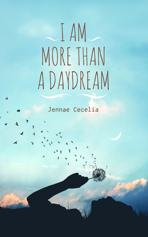 I Am More Than a Daydream by Jennae Cecelia