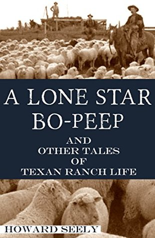 A Lone Star Bo-Peep and Other Tales of Texas Ranch Life (Expanded, Annotated)