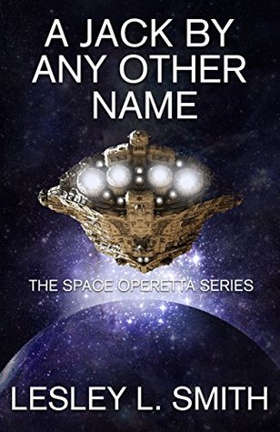 A Jack By Any Other Name (The Space Operetta Series Book 1)