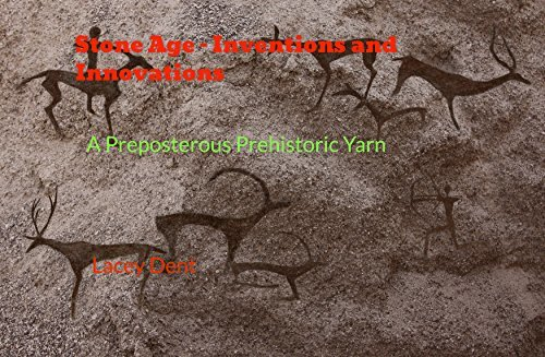 Stone Age - Inventions and Innovations: A Preposterous Prehistoric Yarn