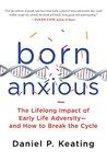 Born Anxious: The...