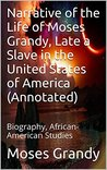 Narrative of the Life of Moses Grandy, Late a Slave in the United States of America (Annotated): Biography, African-American Studies