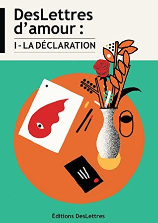DesLettres d'amour : I - La Déclaration