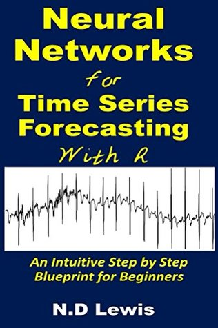 Neural Networks for Time Series Forecasting with R: An Intuitive Step by Step Blueprint for Beginners