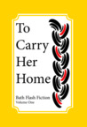 To Carry Her Home by Bath Flash Fiction Award