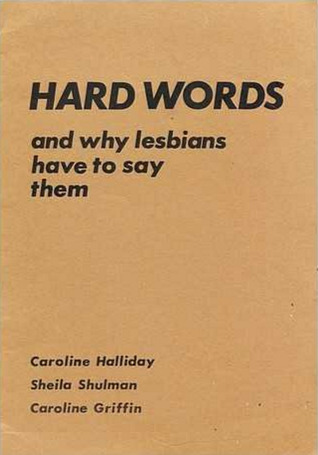 Hard Words: and Why Lesbians Have to Say Them