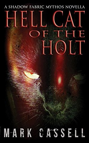Hell Cat of the Holt (a novella) by Mark Cassell