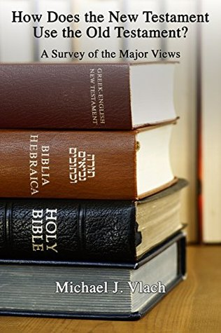 How Does the New Testament Use the Old Testament? by Michael Vlach