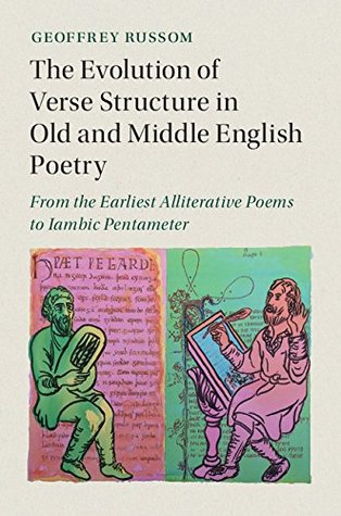 The Evolution of Verse Structure in Old and Middle English Poetry: From the Earliest Alliterative Poems to Iambic Pentameter (Cambridge Studies in Medieval Literature)