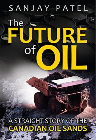 The Future of Oil: A Straught Story of the Canadian Oil Sands