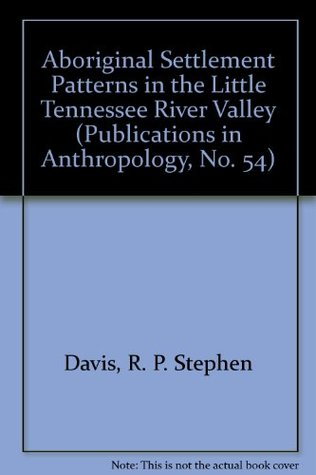 Aboriginal Settlement Patterns in the Little Tennessee River Valley (Publications in Anthropology, No. 54)