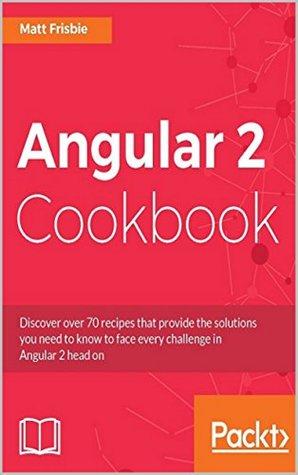 Angular 2 Cookbook, 2nd Edition