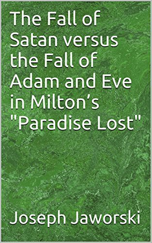 "The Fall of Satan versus the Fall of Adam and Eve in Milton's ""Paradise Lost"""