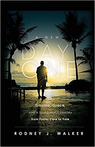 A New Day One: Trauma, Grace, and a Young Man's Journey from Foster Care to Yale