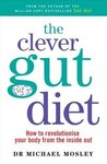 The Clever Guts Diet: How your digestion makes you who you are - and what you can do about it