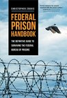 Federal Prison Handbook: The Definitive Guide to Surviving the Federal Bureau of Prisons