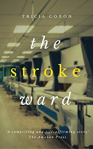 The Stroke Ward: A portrait of a century of life in the north east of England, told through the lives of six very different women