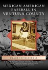 Mexican American Baseball in Ventura County (Images of Baseball)