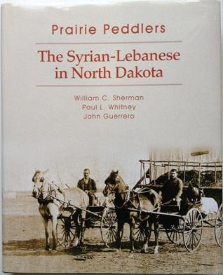 Prairie Peddlers: The Syrian Lebanese In North Dakota
