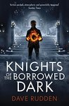 Knights of the Borrowed Dark (Knights of the Borrowed Dark #1)