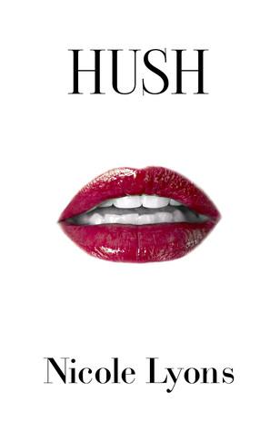 Hush by Nicole  Lyons