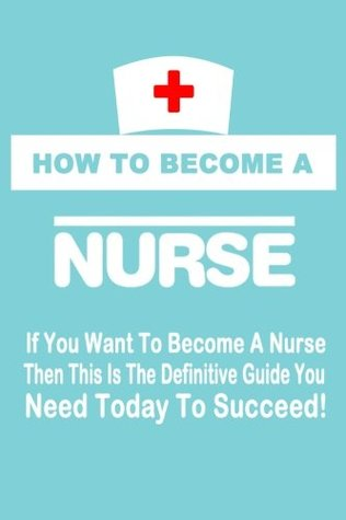 How to Become a Nurse (Volume 1)
