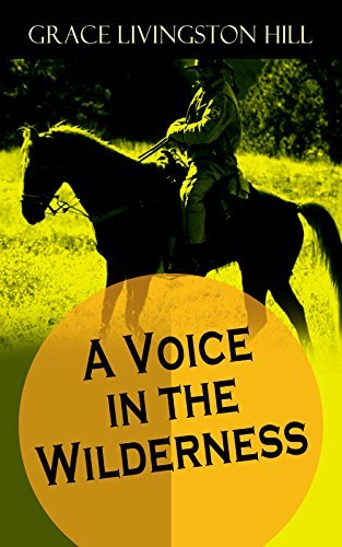 A Voice in the Wilderness: Western Classic from the Renowned Author of The Enchanted Barn, The Girl from Montana, Flower Brides and The Challengers