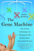 The Gene Machine by Bonnie Rochman