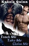Teach Me, Take Me, Claim Me