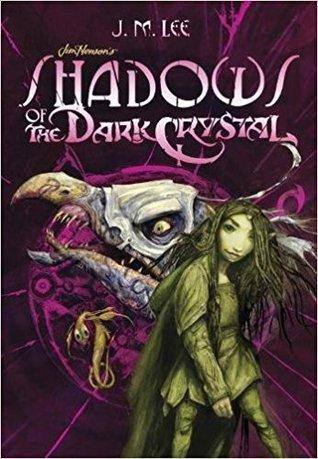 Shadows of the Dark Crystal (Jim Henson's The Dark Crystal, #1) por J.M.   Lee, Brian Froud, Cory Godbey