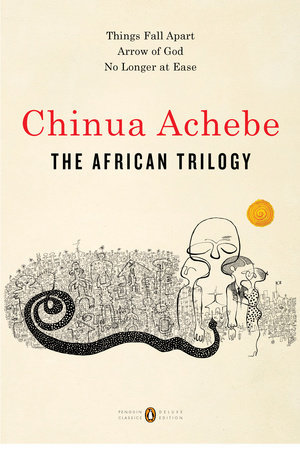 The African Trilogy: Things Fall Apart; Arrow of God; No Longer at Ease (ePUB)