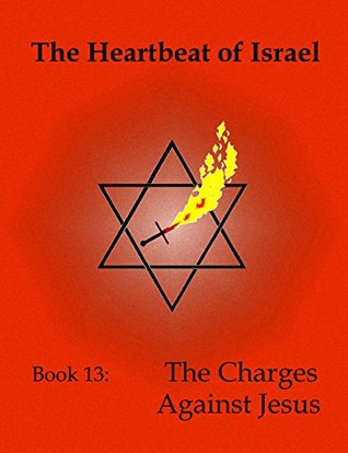 The Heartbeat of Israel: The Charges Against Jesus