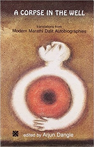 A Corpse In The Well: Translations From Modern Marathi Dalit Autobiographies