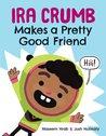 Ira Crumb Makes a Pretty Good Friend