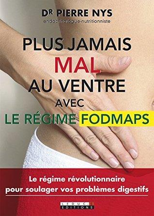Plus jamais mal au ventre avec le régime Fodmaps: Le régime révolutionnaire pour soulager vos problèmes digestifs