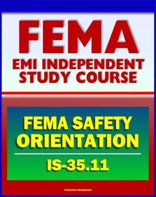 21st Century FEMA Study Course: FEMA Safety Orientation 2011 (IS-35.11) - Workplace Safety, Safety Roles and Responsibilities, Safe Driving Practices