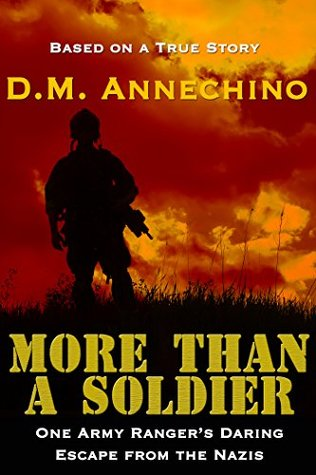 More Than a Soldier: One Army Rangers Daring Escape From the Nazis - D.M. Annechino