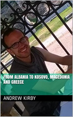 From Albania to Kosovo, Macedonia and Greece (I Got Lost...in the Dark Book 9)