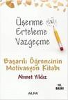 Üşenme Erteleme Vazgeçme- Başarılı Öğrencinin Motivasyon Kitabı