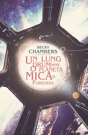 Un lung drum spre o planetă mică și furioasă by Becky Chambers