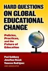 Hard Questions on Global Educational Change: Policies, Practices, and the Future of Education