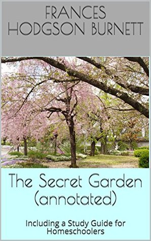 The Secret Garden (annotated): Including a Study Guide for Homeschoolers