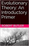 Evolutionary Theory: An Introductory Primer