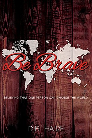 Be Brave: Believing That One Person Can Change the World