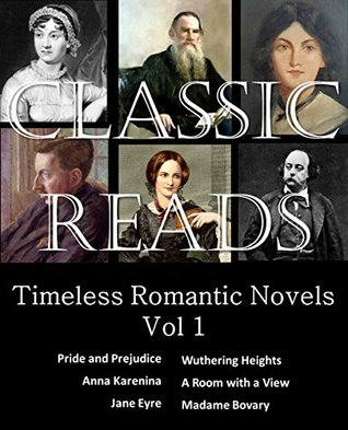 Classic Reads: Timeless Romantic Novels Vol 1: Pride and Prejudice, Anna Karenina, Jane Eyre, Wuthering Heights, A Room with a View, Madame Bovary (Annotated)