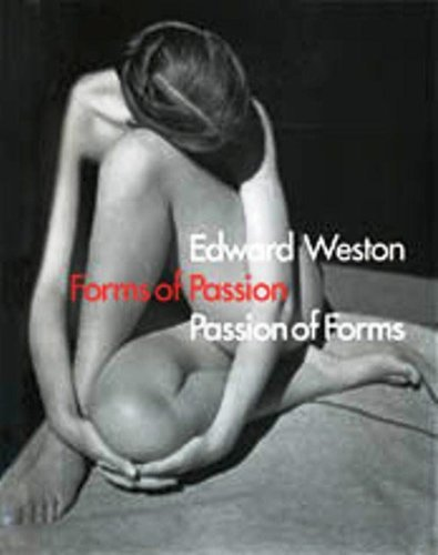 Edward Weston: Forms of Passion: Passion of Forms