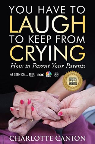 You Have to Laugh to Keep from Crying: How to Parent Your Parents