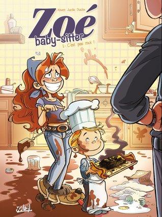 Zoé baby-sitter T1: C'est pas moi ! (Zoé baby-sitter, #1)