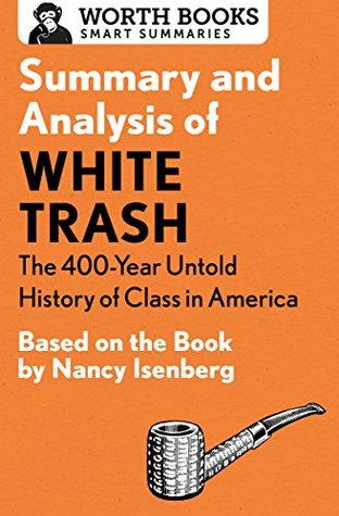 Summary and Analysis of White Trash: The 400-Year Untold History of Class in America: Based on the Book by Nancy Isenberg