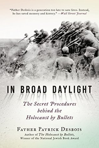 in-broad-daylight-the-secret-procedures-behind-the-holocaust-by-bullets